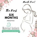 The First Six Months – An Educational Series from Maternal Instincts (What to Expect if Your Baby is Five Months Old)